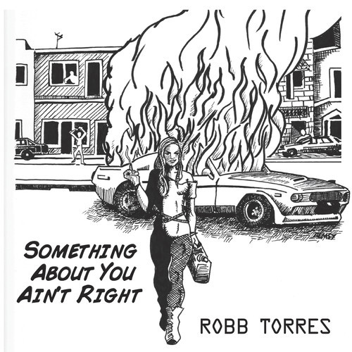ALBUM REVIEW: ROBB TORRES – SOMETHING ABOUT YOU AIN'T RIGHT