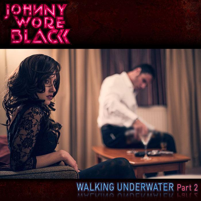 JOHNNY WORE BLACK - WALKING UNDERWATER PT 2T