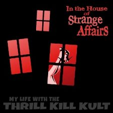 MY LIFE WITH THE THRILL KILL KULT Still Going Sexy with 'In the House of Strange Affairs'
